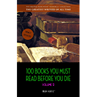 100 Books You Must Read Before You Die - volume 2 [newly updated] [Ulysses, Moby Dick, Ivanhoe, War and Peace, Mrs…