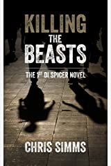 Killing the Beasts – carries you deep into the mind of a serial killer (Spicer series, book 1) (DI Spicer) Kindle Edition