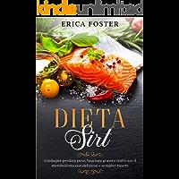 Dieta Sirt: Guida per perdere peso, bruciare grassi riattivare il metabolismo con deliziose e semplici ricette