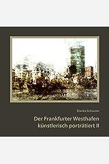 Der Frankfurter Westhafen künstlerisch porträtiert II Kindle Ausgabe