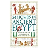 24 Hours in Ancient Egypt: A Day in the Life of the People Who Lived There (24 Hours in Ancient History Book 2) (English Edit