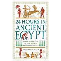 24 Hours in Ancient Egypt: A Day in the Life of the People Who Lived There (24 Hours in Ancient History Book 2) (English…