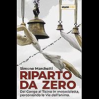 Riparto da zero: Dal Gange al Ticino in motocicletta, percorrendo le Vie dell'anima. (Italian Edition)