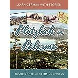 Learn German with Stories: Plötzlich in Palermo – 10 Short Stories for Beginners (Dino lernt Deutsch 6) (German Edition)
