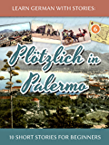 Learn German with Stories: Plötzlich in Palermo – 10 Short Stories for Beginners (Dino lernt Deutsch 6)