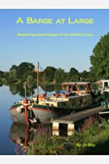 A Barge at Large: Blundering around Europe in our old Dutch boat Kindle Edition