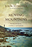 Moving Mountains: Praying with Passion, Confidence, and Authority (English Edition)