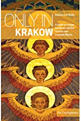 Only in Krakow: A Guide to Unique Locations, Hidden Corners and Unusual Objects (Only In Guides) Paperback