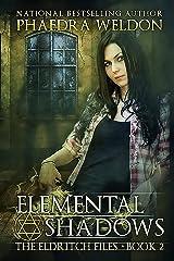 Elemental Shadows: An Urban Fantasy Novel Series (The Eldritch Files Book 2) Kindle Edition