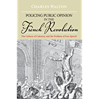 Policing Public Opinion in the French Revolution: The Culture of Calumny and the Problem of Free Speech (English Edition…