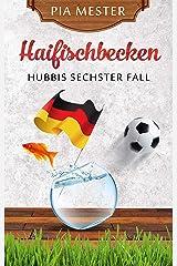 Haifischbecken: Hubbis sechster Fall (Hubbi ermittelt 6) Kindle Ausgabe