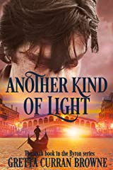 ANOTHER KIND OF LIGHT: A Biographical Novel (The Lord BYRON Series Book 6) Kindle Edition