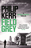 Field Grey: Bernie Gunther Thriller 7 (Bernie Gunther Mystery Book 4)