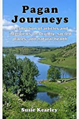 Pagan Journeys: A collection of articles and interviews on Druidry, sacred places, and natural health Kindle Edition