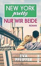 New York Pretty: Nur wir beide: Roman