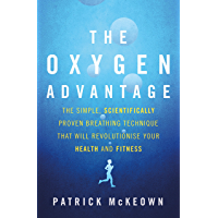 The Oxygen Advantage: The simple, scientifically proven breathing technique that will revolutionise your health and…