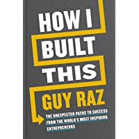 How I Built This: The Unexpected Paths to Success From the World's Most Inspiring Entrepreneurs