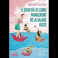 Le jour où les lions mangeront de la salade verte: Le nouveau roman de Raphaëlle Giordano (Roman de développement…