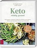 Keto - richtig gesund: Mit ketogener Ernährung erfolgreich abnehmen und Diabetes, Demenz und viele andere Erkrankungen…
