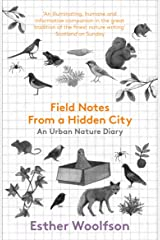 Field Notes From a Hidden City: An Urban Nature Diary Paperback