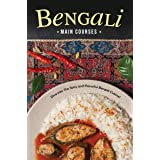 Bengali Main Courses: Dive into The Spicy and Flavorful Bengali Cuisine!