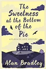 The Sweetness at the Bottom of the Pie: A Flavia de Luce Mystery Book 1 Kindle Edition