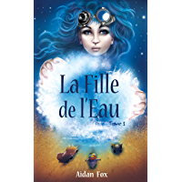 La Fille de l'Eau: Une aventure entre fantasy et steampunk (La Fille de l'Eau : une fantasy steampunk t. 1)