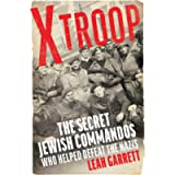 X Troop: The Secret Jewish Commandos Who Helped Defeat the Nazis