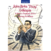 """John Birks """"Dizzy"""" Gillespie: A Man, a Trumpet, and a Journey to Bebop (Change Maker Series Book 2) (English Edition)"""