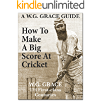 How To Make A Big Score At Cricket (A WG Grace Guide)