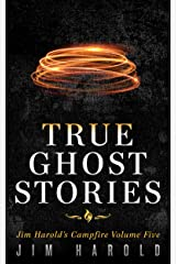 True Ghost Stories: Jim Harold's Campfire 5 Kindle Edition