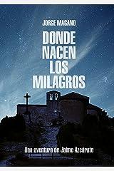 DONDE NACEN LOS MILAGROS (Aventuras de Jaime Azcárate nº 2) Versión Kindle