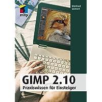 GIMP 2.10: Praxiswissen für Einsteiger (mitp Anwendungen)