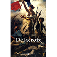 Delphi Complete Paintings of Eugene Delacroix (Illustrated) (Delphi Masters of Art Book 22)