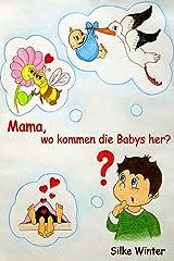 Mama, wo kommen die Babys her?: Eine Aufklärungsgeschichte Kindle Ausgabe