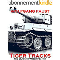 Tiger Tracks - The Classic Panzer Memoir (Wolfgang Faust's Panzer Books Book 1) (English Edition)