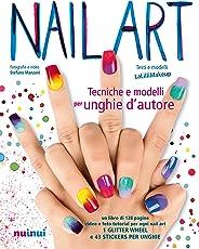Nail art. Tecniche e modelli per unghie d'autore. Ediz. illustrata. Con gadget