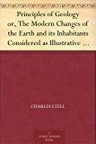 Principles of Geology or, The Modern Changes of the Earth and its Inhabitants Considered as Illustrative of Geology (English Edition)