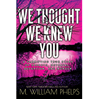 We Thought We Knew You: A Terrifying True Story of Secrets, Betrayal, Deception, and Murder (English Edition)