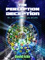 The Perception Deception: Or ... it's All Bollocks - Yes All of it: The Most Comprehensive Exposure of Human Life Ever Written