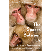 The Spaces Between Us: A Story of Neuroscience, Evolution, and Human Nature (English Edition)