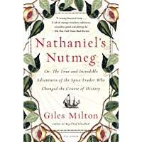 Nathaniel's Nutmeg: or, The True and Incredible Adventures of the Spice Trader Who Changed the Course of History…