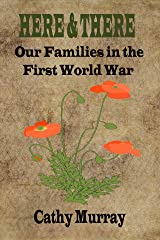 Here & There: Our Families in the First World War Kindle Edition