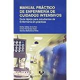 Manual Práctico De Enfermería de cuidados intensivos: Guía rápida para estudiantes de Enfermería en prácticas (Manuales Unive