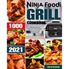 Ninja Foodi Grill Cookbook 2021: 1000-Days Easy & Delicious Indoor Grilling and Air Frying Recipes for Beginners and Advanced