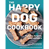 Happy Dog Cookbook: Biscuits, Burgers, Bites and More: Simple Seasonal Recipes to Bake at Home for Your Dog