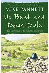 Up Beat and Down Dale: Life and Crimes in the Yorkshire Countryside Kindle Edition
