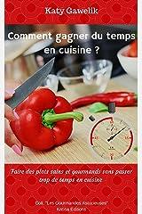 """Comment gagner du temps en cuisine ? - Faire des plats sains et gourmands sans passer trop de temps en cuisine (Collection """"Les Gourmandes Astucieuses"""" t. 6) Format Kindle"""