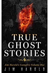 True Ghost Stories: Jim Harold's Campfire 1 Kindle Edition
