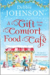 A Gift from the Comfort Food Café: Celebrate Christmas in the cosy village of Budbury with the most heartwarming read of 2018! Kindle Edition